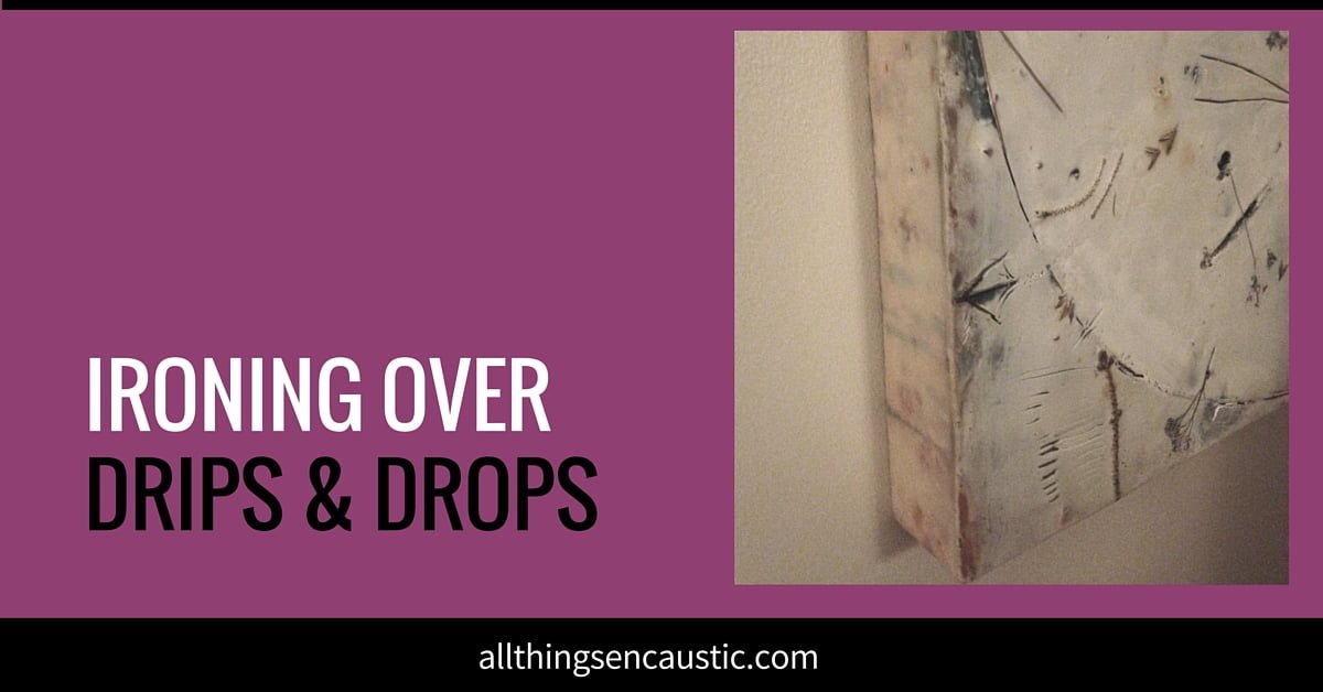 Ironing over drips and drops encaustic technique with Andrea Birt