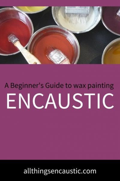 A beginner's guide to wax painting Encaustic