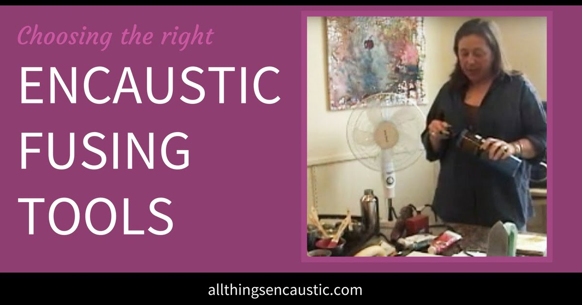 choosing the right Encaustic Fusing Tools