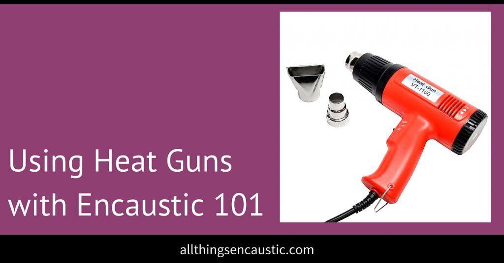 Using Heat Guns with Encaustic 101