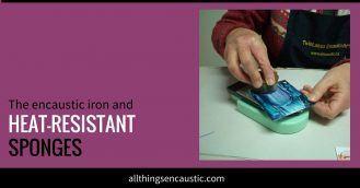 the encaustic iron and heat resistant sponges