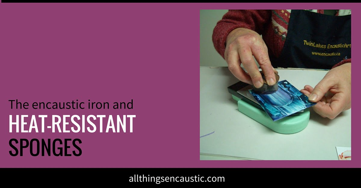 the encaustic iron and heat resistant sponges