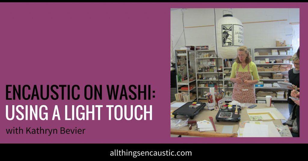 Encaustic on Washi Monoprinting workshop with Kathryn Bevier