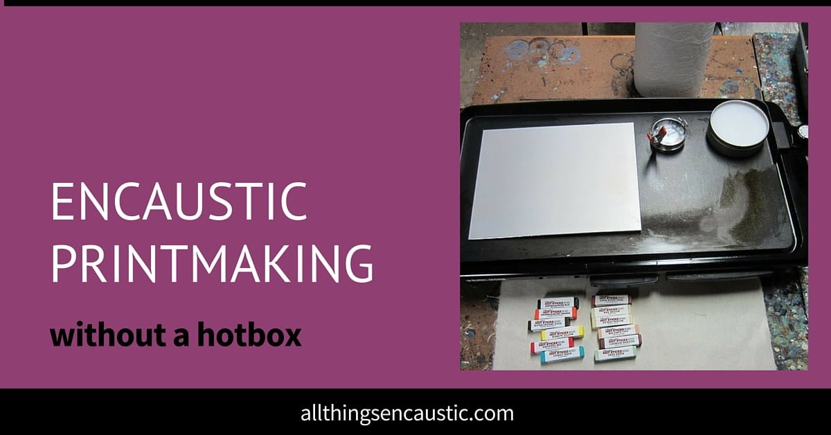 Encaustic printmaking without a hotbox
