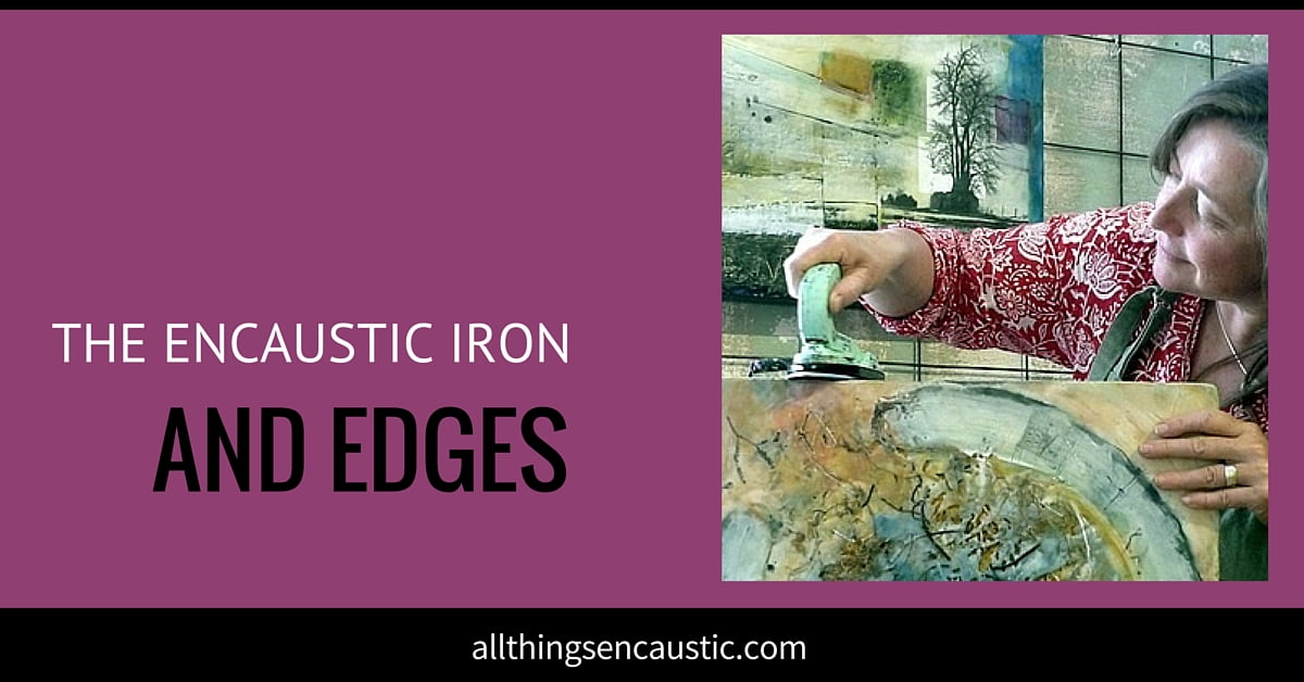 The encaustic iron and edges with Andrea Bird
