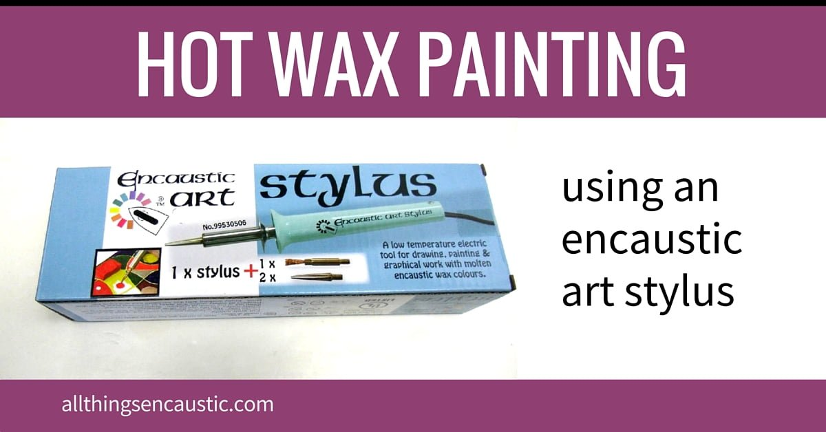Hot wax painting using an encaustic art stylus