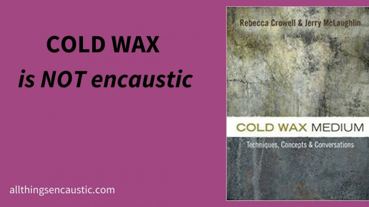 Cold Wax is not encaustic
