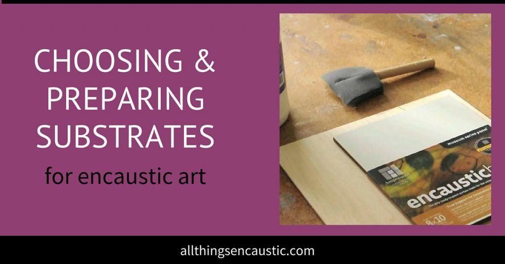 Choosing and preparing substrates for encaustic art