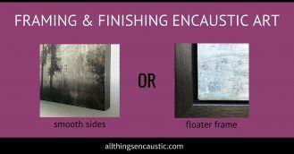 Framing and finishing encaustic art