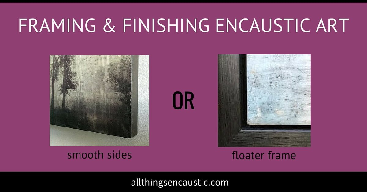 Framing and finishing encaustic art