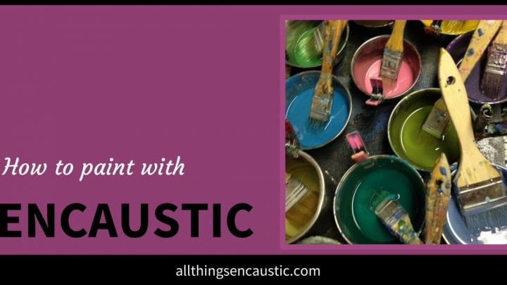 How to paint with Encaustic