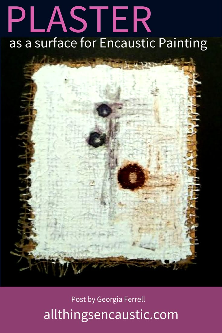 Recently I've been working with plaster surfaces on jute or burlap before adding layers encaustic. Here, Ishare my experimental work and process. - Georgia Ferrell