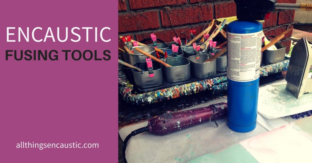 Encaustic Fusing Tools