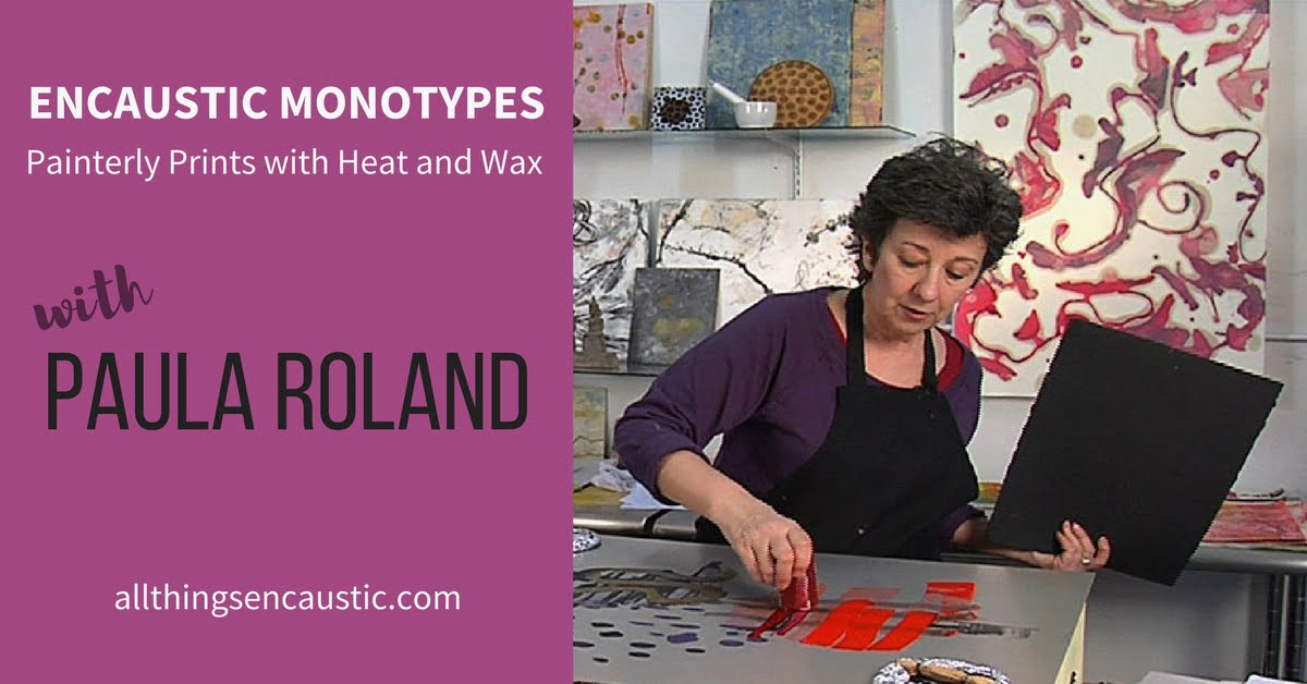 Encaustic Monotypes Painterly Prints with Heat and Wax with Paula Roland