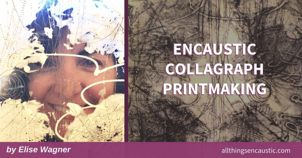 Encaustic Collagraph Printmaking by Elise Wagner