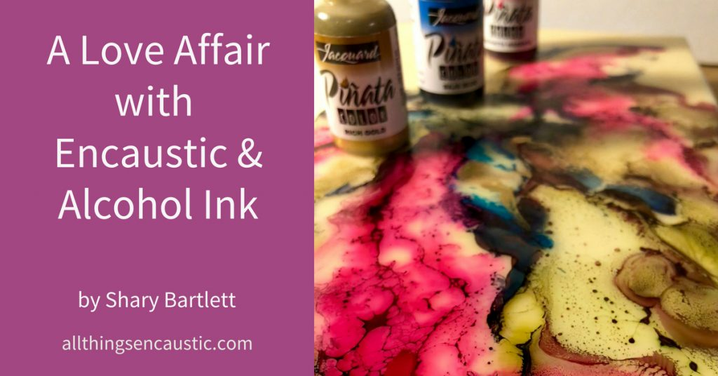 A Love Affair with Encaustic and Alcohol Inks by Shary Bartlett