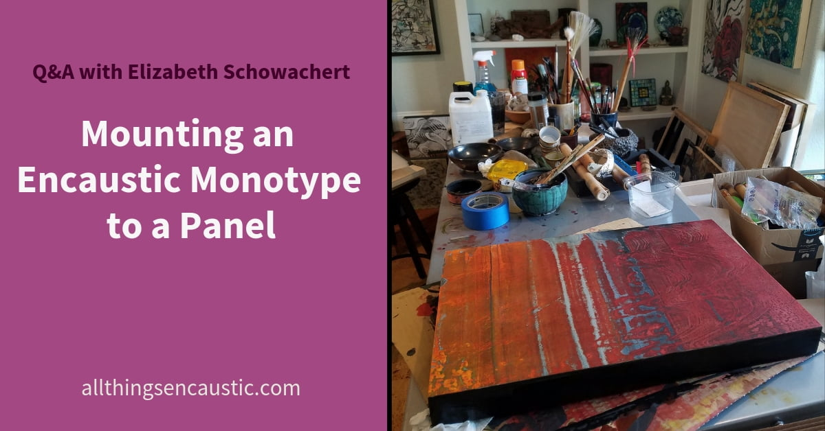 Q&A-Elizabeth-Schowachert Mounting an encaustic monotype to a panel
