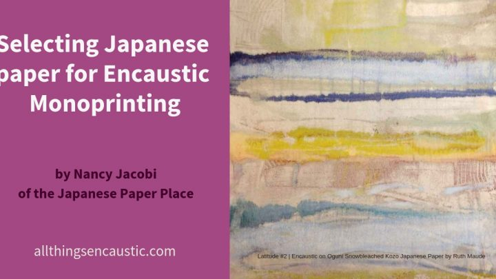 Selecting Japanese paper for Encaustic Monoprinting by Nancy Jacobi of the Japanese Paper Place