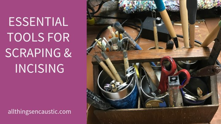 Essential Tools for Scraping & Incising All Things Encaustic