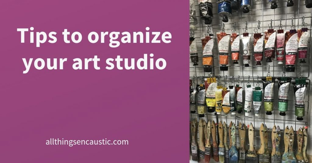 Tips to organize your art studio - All Things Encaustic