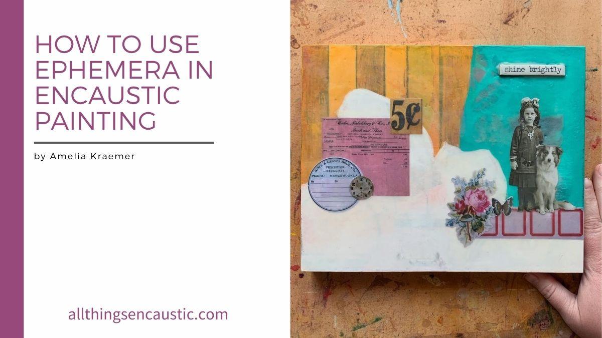 How to use Ephemera in Encaustic Painting