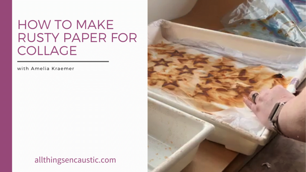 How to make rusty paper for collage with Amelia Kraemer